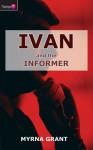 Ivan and the Informer - Myrna Grant