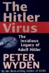 The Hitler Virus: The Insidious Legacy of Adolf Hitler - Peter Wyden