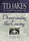 Overcoming the Enemy: The Spiritual Warfare of the Believer (Six Pillars From Ephesians) - T.D. Jakes