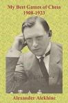 My Best Games of Chess 1908-1923 - Alexander Alekhine, Sam Sloan