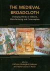 The Medieval Broadcloth: Changing Trends In Fashions, Manufacturing And Consumption (Ancient Textiles Series) - Marie-Louise Nosch, Kathrine Vestergard Pedersen