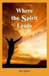 Where the Spirit Leads - Jim Harris