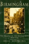 Birmingham: The Making of the Second City 1850-1939 - Eric Hopkins