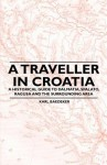 A Traveller in Croatia - A Historical Guide to Dalmatia, Spalato, Ragusa and the Surrounding Area - Karl Baedeker