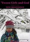 'Tween Girls and God - NEW BEGINNINGS! - Maretha Retief, Karen White, Jamie King, Samantha Arroyo, Allia Zobel Nolan, Abby Kelly, Debora Dyess