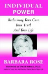 Individual Power: Reclaiming Your Core, Your Truth and Your Life - Barbara Rose