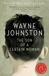 The Son of a Certain Woman - Wayne Johnston