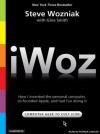 Iwoz: How I Invented the Personal Computer and Had Fun Along the Way - Steve Wozniak, Gina Smith, Patrick Lawlor