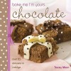 Bake Me I'm Yours... Chocolate - Tracey Mann