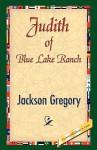 Judith of Blue Lake Ranch - Jackson Gregory