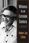 Witness to an Extreme Century - Robert Jay Lifton