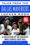 Tales from the Dallas Mavericks Locker Room: A Collection of the Greatest Mavs Stories Ever Told - Jaime Aron, Mark Cuban