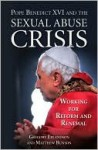 Pope Benedict XVI and the Sexual Abuse Crisis: Working for Redemption and Renewal - Gregory Erlandson, Matthew Bunson