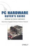PC Hardware Buyer's Guide: Choosing the Perfect Components - Robert Bruce Thompson, Barbara Fritchman Thompson