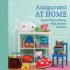 Amigurumi at Home: Crochet Playful Pillows, Rugs, Baskets, and More - Ana Paula Rimoli