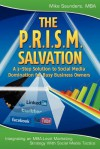 The P.R.I.S.M. Salvation: A 3-Step Solution to Social Media Domination for Busy Business Owners - Mike Saunders