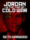 Jordan in the Time of Cold War: a short story - Seth Harwood