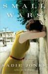 Small Wars: A Novel - Sadie Jones