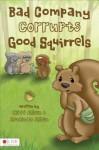 Bad Company Corrupts Good Squirrels - Amanda Allen