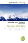 Caucasus Mountains - Agnes F. Vandome, John McBrewster, Sam B Miller II