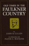 Old Times in the Faulkner Country - John B. Cullen, Floyd C. Watkins