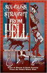 Six Guns Straight from Hell: Tales of Horror and Dark Fantasy from the Weird Weird West - David B. Riley, Laura Givens
