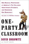 One-Party Classroom: How Radical Professors at America's Top Colleges Indoctrinate Students and Undermine Our Democracy - David Horowitz, Jacob Laksin