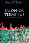 Salonica Terminus: Travels into the Balkan Nightmare - Fred A. Reed