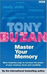 Master Your Memory: More Inspiring Ways To Increase The Power Of Your Memory, Focus And Creativity - Tony Buzan