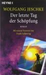 Der letzte Tag der Schöpfung - Wolfgang Jeschke