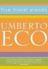 Five Moral Pieces - Umberto Eco, Alastair McEwen