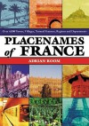 Placenames of France: Over 4,000 Towns, Villages, Natural Features, Regions and Departments - Adrian Room