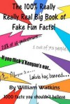 The 100% Really Really Real Big Book of Fake Fun Facts: 1000 Facts You Shouldn't Believe - William Watkins, Elizabeth Watkins