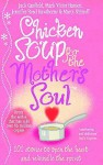 Chicken Soup For The Mother's Soul: Heartwarming Stories That Celebrate The Joys Of Motherhood - Jennifer Read Hawthorne