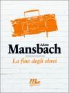 La fine degli ebrei - Adam Mansbach, Francesco Pacifico