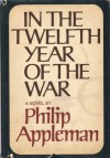 In the Twelfth Year of the War: A Novel. - Philip Appleman