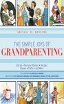 The Simple Joys of Grandparenting: Stories, Nursery Rhymes, Recipes, Games, Crafts, and More (The Ultimate Guides) - Abigail R. Gehring, Martha M. Gehring