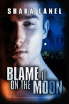 Blame it on the Moon - Shara Lanel