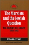 The Marxists and the Jewish Question: The History of a Debate, 1843-1943 - Enzo Traverso