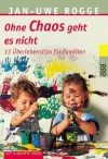 Ohne Chaos Geht Es Nicht. 13 Überlebenstipps Für Familien - Jan-Uwe Rogge