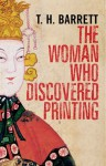 The Woman Who Discovered Printing - T.H. Barrett, Timothy Hugh Barrett