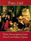 Piano Transcriptions from French and Italian Operas - Franz Liszt