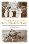 The Search for Negotiated Peace: Women's Activism and Citizen Diplomacy in World War I - David S. Patterson