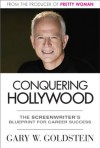 Conquering Hollywood: A Screenwriter's Blueprint for Career Success - Gary W. Goldstein, Jeanne McCafferty, Michael Martin