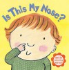 Is This My Nose?: Smile Into the Mirror! [With Mirror] - Georgie Birkett