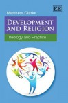 Development and Religion: Theology and Practice - Matthew Clarke