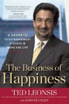 The Business of Happiness: 6 Secrets to Extraordinary Success in Life and Work - Ted Leonsis, John Buckley