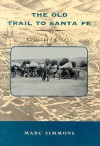 The Old Trail To Santa Fe: Collected Essays - Marc Simmons