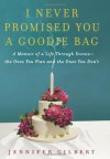I Never Promised You a Goodie Bag: A Memoir of a Life Through Events--the Ones You Plan and the Ones You Don't - Jennifer Gilbert