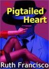 Pigtailed Heart - Ruth Francisco